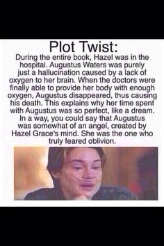 Plot Twist: The Fault In Our Stars: Augustus Waters was a hallucination. Hazel was the one who truly feared oblivion.