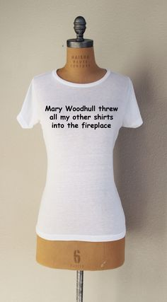 This shirt needs no explanation... Seriously though Mary, stop throwing other peoples stuff into the fireplace! Inspired by TURN: Washington's Spies Be absolutely not historically accurate with this a