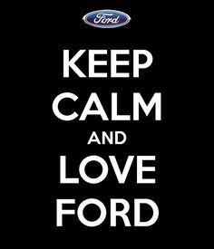 Keep calm and love ford :)