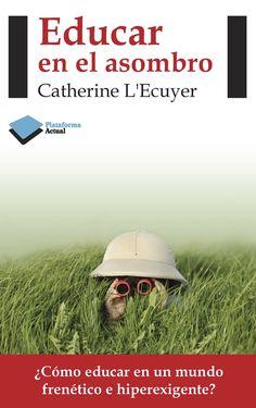 Educar en el asombro : ¿cómo educar en un mundo frenético e hiperexigente? / Catherine L'Ecuyer
