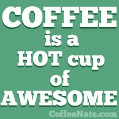 #COFFEE = #AWESOME  Repin if you agree :)