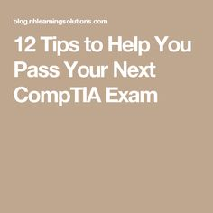 12 Tips to Help You Pass Your Next CompTIA Exam