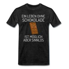 Ein Leben ohne Schokolade ist sinnlos T Shirt Designs, Funny Shirts, Mens Tops, Shopping, Fashion, Funny T Shirts, Chocolate, Life, Moda