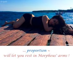 ... #proportion ~ will let you rest in #Morpheus' #arms ! ( #Samara )