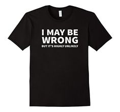 Men's I May Be Wrong But It's Highly Unlikely T-Shirt Fun... https://www.amazon.com/dp/B06ZYDKVT2/ref=cm_sw_r_pi_dp_x_gMK8ybQYYJ28T