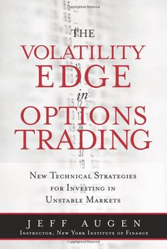 The Volatility Edge in Options Trading: New Technical Strategies for Investing in Unstable Markets: Jeff Augen: 9780132354691: Amazon.com: Books