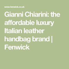 Gianni Chiarini: the affordable luxury Italian leather handbag brand | Fenwick