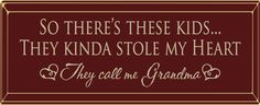 Country Marketplace - So there's these kids...They kinda stole my heart, They call me #Grandma  (http://www.countrymarketplaces.com/so-theres-these-kids-they-kinda-stole-my-heart-they-call-me-grandma/)