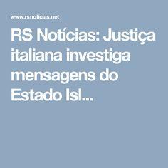 RS Notícias: Justiça italiana investiga mensagens do Estado Isl...