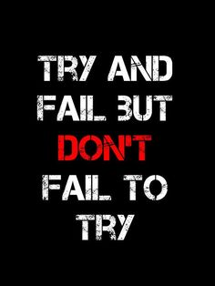 Motivation - Don't fail to try ~ Re-Pinned by Crossed Irons Fitness