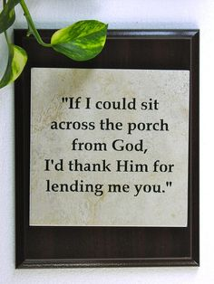 """""""If I could sit across the porch from God, I'd thank Him for lending me you."""" #son, son quote, This is exactly how I feel about my son. He's such a blessing to me!"""