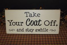 Take Your Coat Off and stay awhile primitive wood sign. Put on a pallet coat rack for rustic decor Wooden Diy, Wooden Signs, Shoes Off Sign, Stay Awhile Sign, Still Waiting For You, Dog Grooming Shop, Primitive Wood Signs, Pallet Signs, New Year Gifts