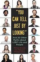 """You can tell just by looking"" : and 20 other myths about LGBT life and people (Book, 2013) [Palomar College Library]"