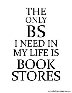 The only BS I need in my life is Book Stores.