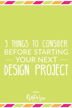 Each design project is an adventure. To give your clients the best possible results, here are 3 things to consider before starting your next design project.