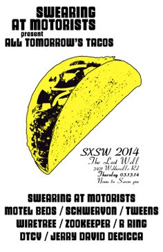 Swearing At Motorists present: All Tomorrow's Tacos (a SXSW Day Party | Thursdya, March 13, 2014 | 12-7pm | The Lost Well at 2421 Webberville Rd., Austin, TX 78702 | Day party with live music and a taco truck | RSVP at http://www.eventbrite.com/e/swearing-at-motorists-present-all-tomorrows-tacos-a-sxsw-day-party-tickets-10705515485