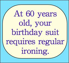 Maybe Someday Theyll Come Out With A Wrinkle Free Version Get More Rude Birthday MemeFunny 60th