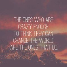 The ones who are crazy enough to think they can change the world are the ones who do. - Steve Jobs. Learn from these Heroes how to change the world and create your dreams: http://bit.ly/1ClV3bx