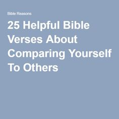 25 Helpful Bible Verses About Comparing Yourself To Others