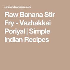 Raw Banana Stir Fry - Vazhakkai Poriyal   Simple Indian Recipes