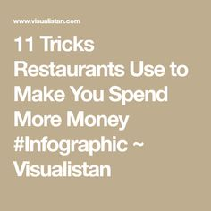 11 Tricks Restaurants Use to Make You Spend More Money #Infographic ~ Visualistan