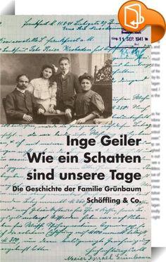 Wie ein Schatten sind unsere Tage    ::  In einer Wandverkleidung hinter der Heizung ihres Wohnzimmers fand Inge Geiler eines Tages ein Bündel Papiere: lose Zettel, Fotografien, Zeitungen, Postkarten und Briefe, gerichtet an ein Ehepaar, das zu Beginn der vierziger Jahre des vorigen Jahrhunderts in diesem Zimmer gewohnt hatte. Meier und Elise Grünbaum, aus Wiesbaden kommend, waren in ein jüdisches Altersheim nach Frankfurt gezogen. Von dort aus mieteten sie ein Zimmer in der jüdischen ...