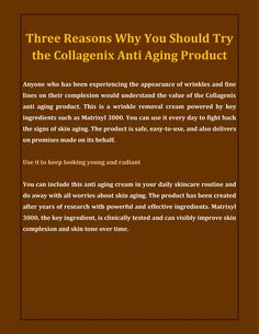 Anyone who has been experiencing the appearance of wrinkles and fine lines on their complexion would understand the value of the Collagenix anti aging product.