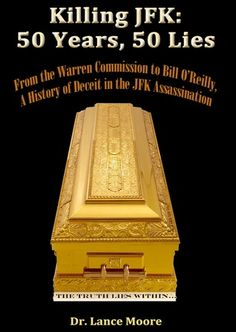 Killing JFK- 50 Years, 50 Lies -From the Warren Commission to Bill O'Reilly, A History of Deceit in the Kennedy Assassination by Lance Moore http://www.bookscrolling.com/the-best-books-to-learn-about-president-john-f-kennedy/