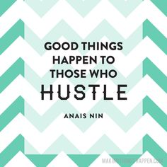 Hustle = ACTION.  This is the week youdo thehard work.You make thebig decisions. Youdo the things thatscare you.  The hard work will pay off.  I love this quote so much. It makes me want to LEAP away from this computer andMAKE. THINGS. HAPPEN.Only a few more days left to enter theMaking Things Happen Scholarship.  Emily