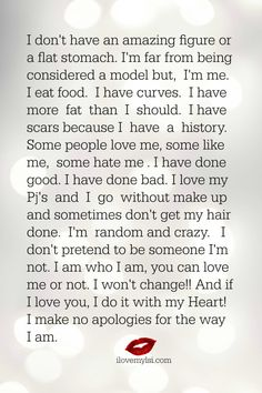 I don't have an amazing figure or a flat stomach. I'm far from being considered a model but, I'm me. I eat food. I have curves. I have more... <3 Drop by our page any time for more fantastic quotes! <3 https://www.facebook.com/LoveSexIntelligence