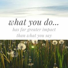 What you do has a far greater impact that what you say. Motivational, Inspirational Quotes, Lds, Jesus Christ, Quotations, Encouragement, Strength, Life Quotes, Spirituality