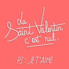 La St Valentin c'est Nul !  PS : Je t'aime...