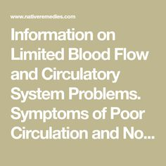 Information on Limited Blood Flow and Circulatory System Problems. Symptoms of Poor Circulation and Normal Blood Flow Assistance.