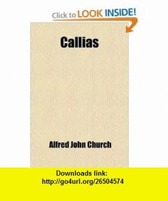 Callias; A Tale of the Fall of Athens (9781459039940) Alfred John Church , ISBN-10: 1459039947  , ISBN-13: 978-1459039940 ,  , tutorials , pdf , ebook , torrent , downloads , rapidshare , filesonic , hotfile , megaupload , fileserve