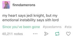 My heart says Jedi knight, but my emotional instability says Sith lord.