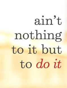 My Mom says this at least once a week. Now when I face mess or challenges I hear her voice say this, then either smile or grit my teeth, then get it done. Running Motivation, Fitness Motivation Quotes, Exercise Motivation, Encouragement, Fitness Inspiration, Motivation Inspiration, Running Inspiration, Getting Things Done, Just Do It