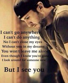 I See You - Luke Bryan. Luke Bryan is amazing Country Music Quotes, Country Music Lyrics, Country Songs, I Love Music, Love Songs, Lyric Quotes, Me Quotes, Friend Quotes, Luke Bryan Lyrics