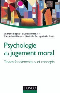 Psychologie du jugement moral. Textes fondamentaux et concepts - Laurent Bègue,Laurent Bachler,Catherine Blatier,Nathalie Przygodzki-Lionet [BUDL - salle de lettres - 158 BEG] http://cataloguescd.univ-poitiers.fr/masc/Integration/EXPLOITATION/statique/recherchesimple.asp?id=+171657136
