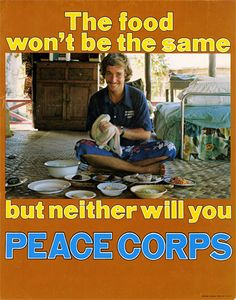 The food won't be the same, but neither will you. Peace Corps