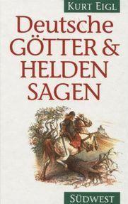 Deutsche Götter- und Heldensagen (Ed. Kurt Eigl)