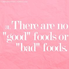 """There are no """"Good"""" foods or """"Bad"""" foods...learn to trust your body's wisdom and gain peace with food ~:~ Pinned by peacewithfood.org"""