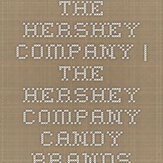 The Hershey Company   The Hershey Company Candy Brands... i don't expect our displeasure to change anything. I just wont buy from greedy bullies