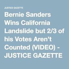 Bernie Sanders Wins California Landslide but 2/3 of his Votes Aren't Counted (VIDEO) - JUSTICE GAZETTE
