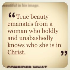 "Christian beauty quote - True beauty emanates from a woman who boldly and unabashedly knows who she is in Christ."" *I belong to Christ. Great Quotes, Quotes To Live By, Me Quotes, Inspirational Quotes, Qoutes, True Beauty Quotes, Simply Quotes, Motivational, Godly Quotes"