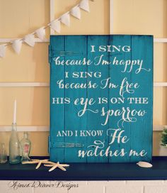 I sing because I'm happy, I sing because I'm free, His eye is on the sparrow and I know He watches me | wood sign by Aimee Weaver Designs