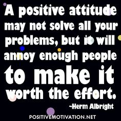 Positive attitude makes it worth the effort