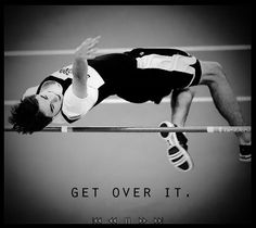High Jump. Track and Field. Quote. Get over it.