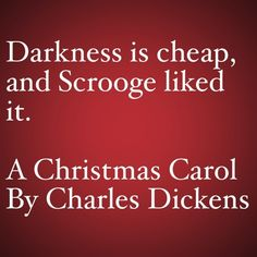 My Favorite Quotes from A Christmas Carol #11 - Darkness is cheap...