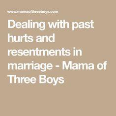 Dealing with past hurts and resentments in marriage - Mama of Three Boys