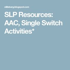 SLP Resources: AAC, Single Switch Activities*
